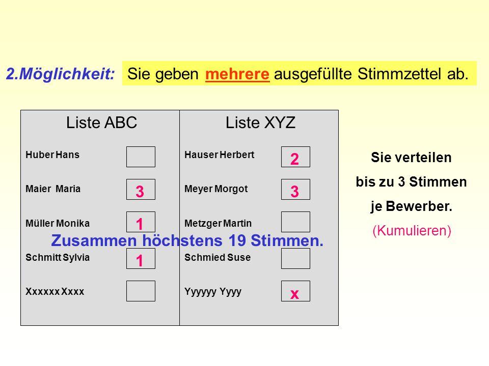 Liste ABC Huber Hans Maier Maria Müller Monika Schmitt Sylvia Xxxxxx Xxxx 2.Möglichkeit: 3 1 Sie geben mehrere ausgefüllte Stimmzettel ab.