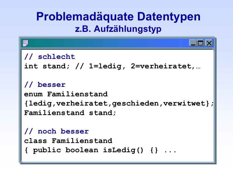 Problemadäquate Datentypen z.B.