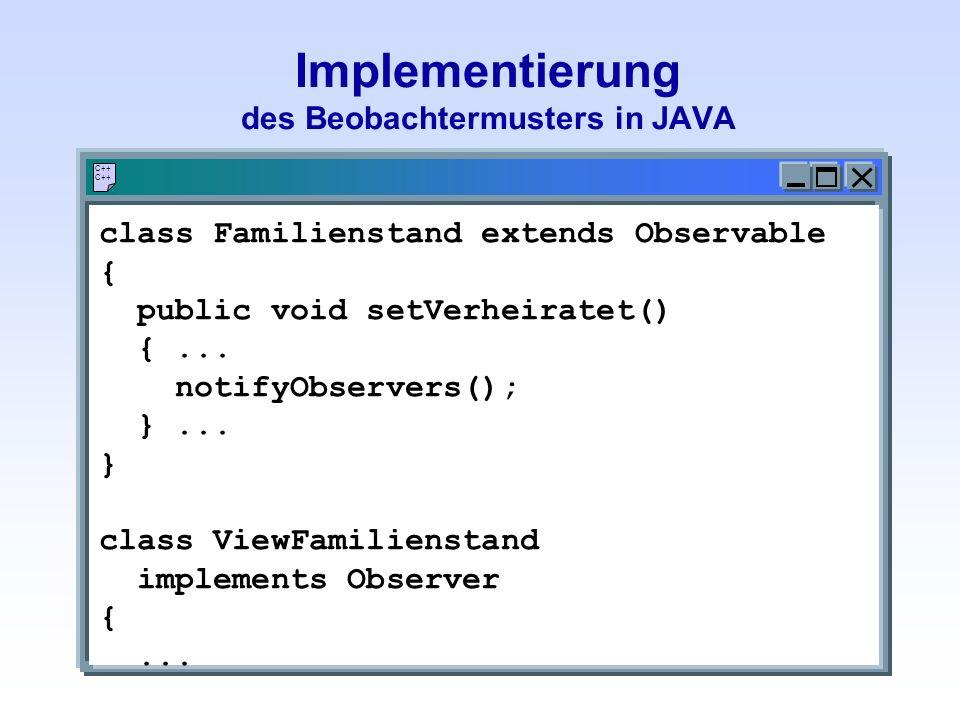 Implementierung des Beobachtermusters in JAVA C++ class Familienstand extends Observable { public void setVerheiratet() {...
