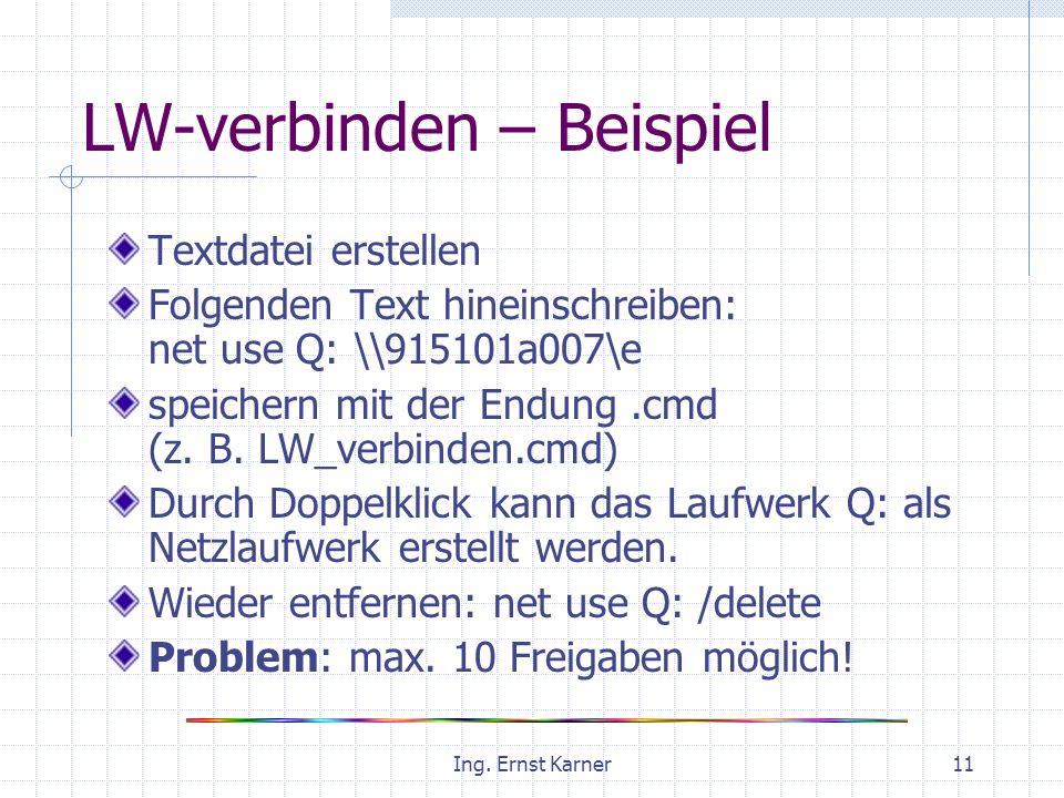 Ing. Ernst Karner11 LW-verbinden – Beispiel Textdatei erstellen Folgenden Text hineinschreiben: net use Q: \\915101a007\e speichern mit der Endung.cmd