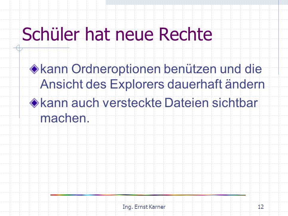 Ing. Ernst Karner12 Schüler hat neue Rechte kann Ordneroptionen benützen und die Ansicht des Explorers dauerhaft ändern kann auch versteckte Dateien s