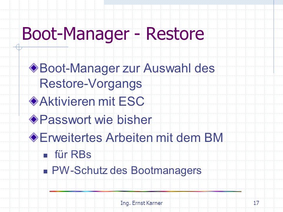 Ing. Ernst Karner17 Boot-Manager - Restore Boot-Manager zur Auswahl des Restore-Vorgangs Aktivieren mit ESC Passwort wie bisher Erweitertes Arbeiten m