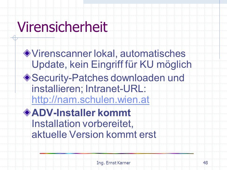 Ing. Ernst Karner48 Virensicherheit Virenscanner lokal, automatisches Update, kein Eingriff für KU möglich Security-Patches downloaden und installiere