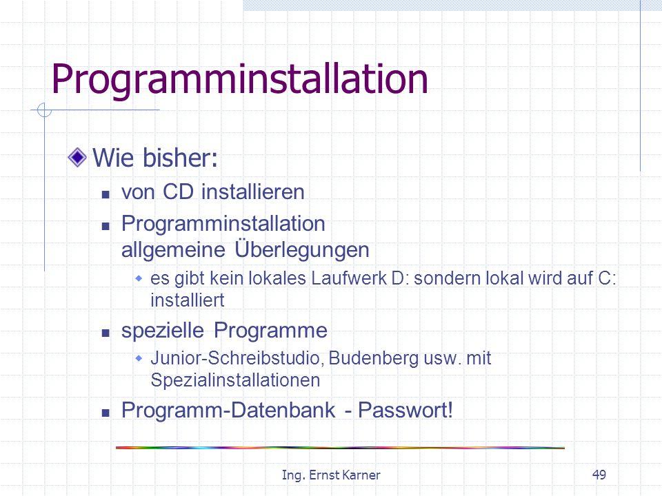 Ing. Ernst Karner49 Programminstallation Wie bisher: von CD installieren Programminstallation allgemeine Überlegungen es gibt kein lokales Laufwerk D: