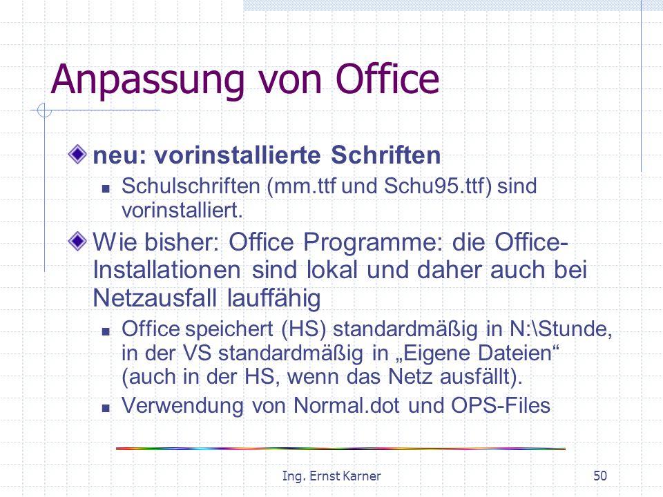 Ing. Ernst Karner50 Anpassung von Office neu: vorinstallierte Schriften Schulschriften (mm.ttf und Schu95.ttf) sind vorinstalliert. Wie bisher: Office