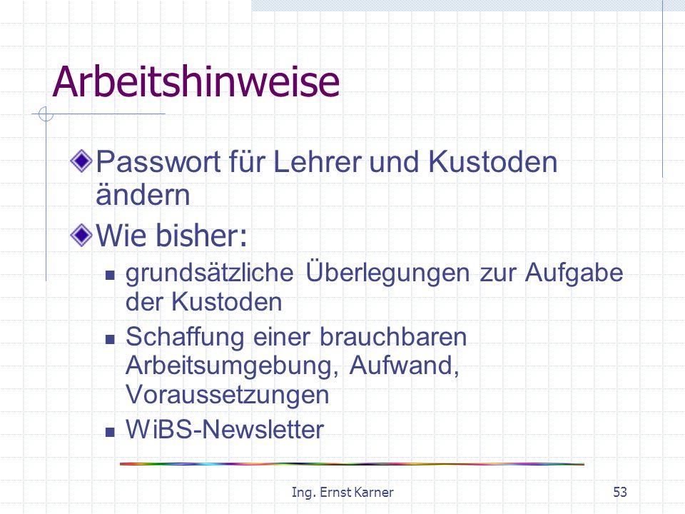 Ing. Ernst Karner53 Arbeitshinweise Passwort für Lehrer und Kustoden ändern Wie bisher: grundsätzliche Überlegungen zur Aufgabe der Kustoden Schaffung
