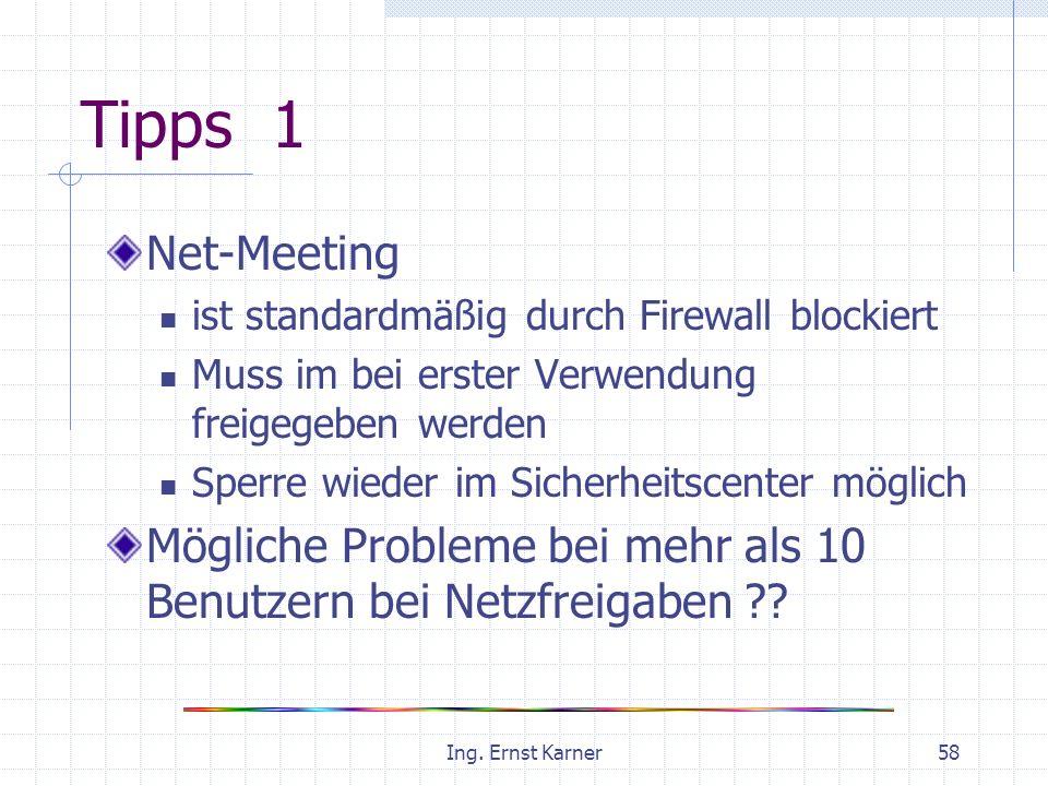 Ing. Ernst Karner58 Tipps 1 Net-Meeting ist standardmäßig durch Firewall blockiert Muss im bei erster Verwendung freigegeben werden Sperre wieder im S
