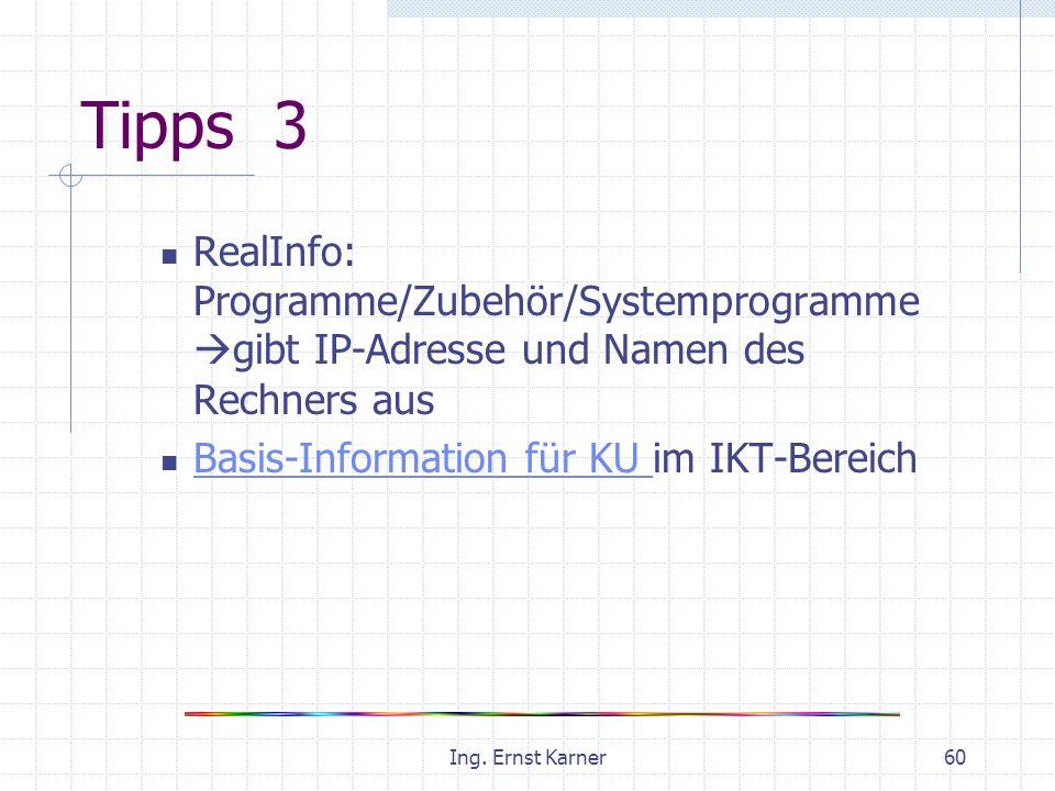 Ing. Ernst Karner60 Tipps 3 RealInfo: Programme/Zubehör/Systemprogramme gibt IP-Adresse und Namen des Rechners aus Basis-Information für KU im IKT-Ber