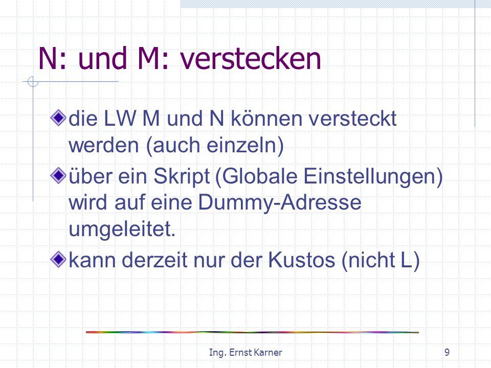 Ing. Ernst Karner9 N: und M: verstecken die LW M und N können versteckt werden (auch einzeln) über ein Skript (Globale Einstellungen) wird auf eine Du