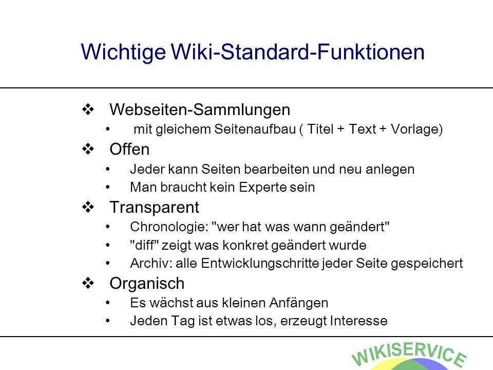 Wichtige Wiki-Standard-Funktionen Webseiten-Sammlungen mit gleichem Seitenaufbau ( Titel + Text + Vorlage) Offen Jeder kann Seiten bearbeiten und neu