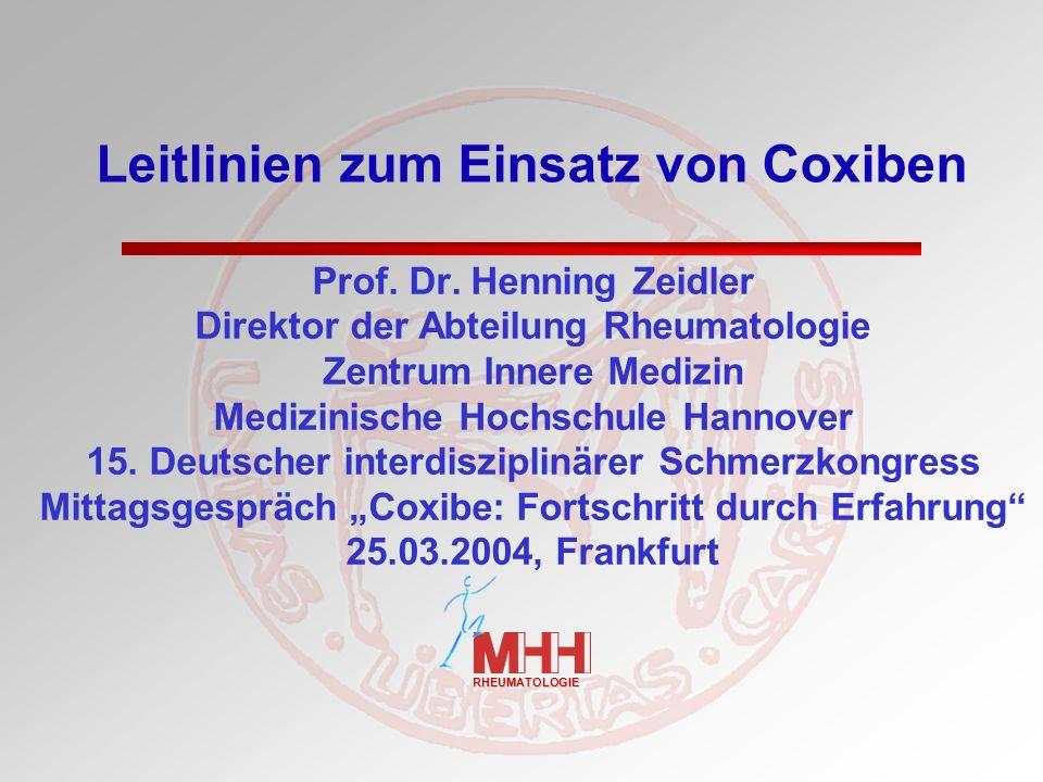 RHEUMATOLOGIE Leitlinien zum Einsatz von Coxiben Prof. Dr. Henning Zeidler Direktor der Abteilung Rheumatologie Zentrum Innere Medizin Medizinische Ho