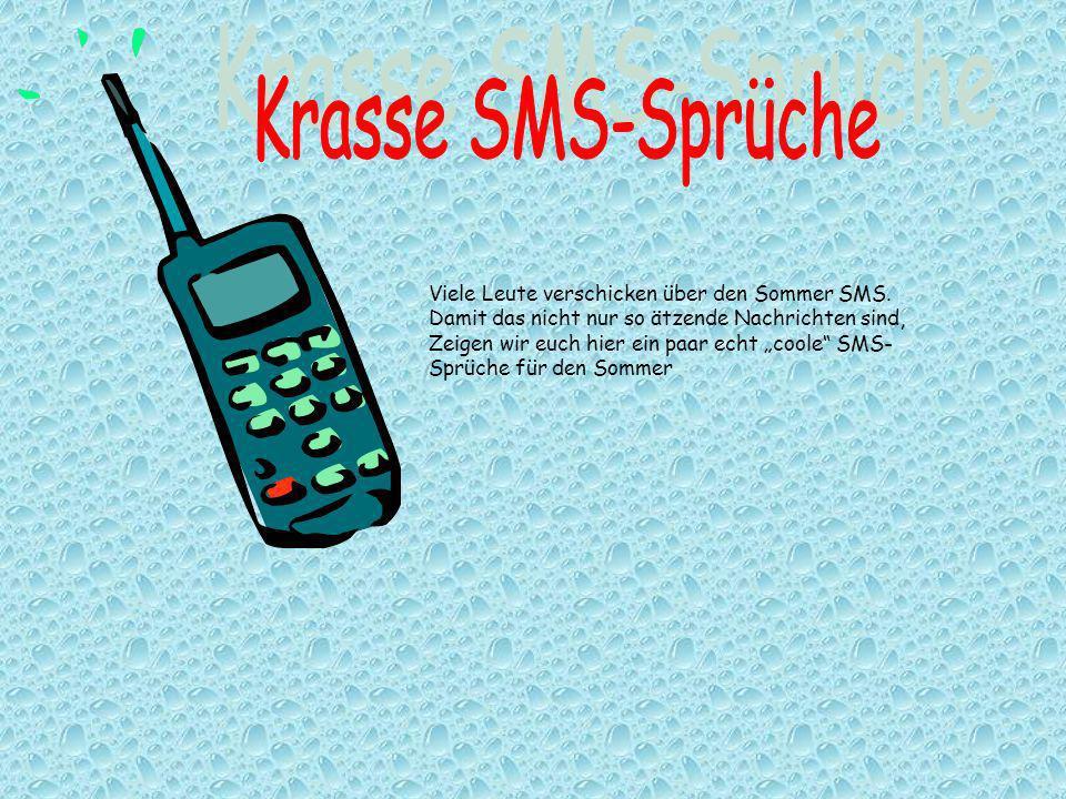 Viele Leute verschicken über den Sommer SMS. Damit das nicht nur so ätzende Nachrichten sind, Zeigen wir euch hier ein paar echt coole SMS- Sprüche fü