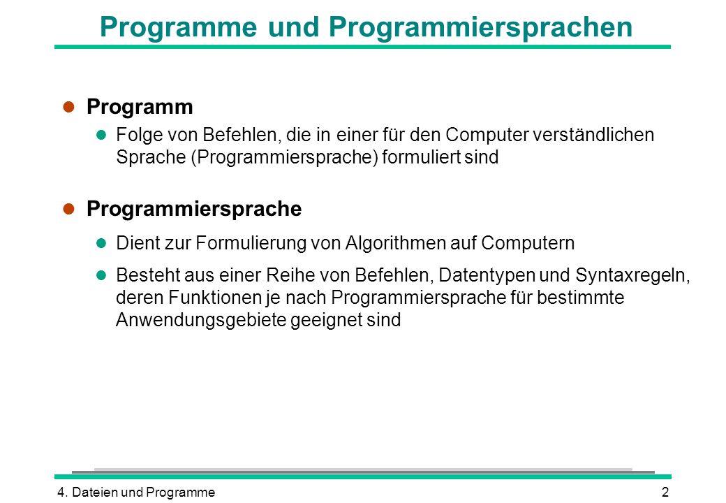 4. Dateien und Programme2 Programme und Programmiersprachen l Programm l Folge von Befehlen, die in einer für den Computer verständlichen Sprache (Pro