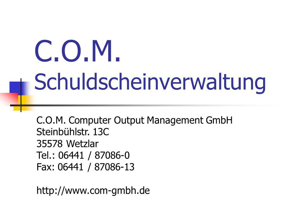 C.O.M. Schuldscheinverwaltung C.O.M. Computer Output Management GmbH Steinbühlstr. 13C 35578 Wetzlar Tel.: 06441 / 87086-0 Fax: 06441 / 87086-13 http: