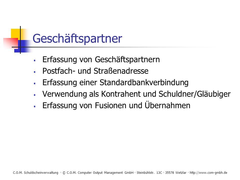 C.O.M. Schuldscheinverwaltung · © C.O.M. Computer Output Management GmbH · Steinbühlstr. 13C · 35578 Wetzlar · http://www.com-gmbh.de Geschäftspartner