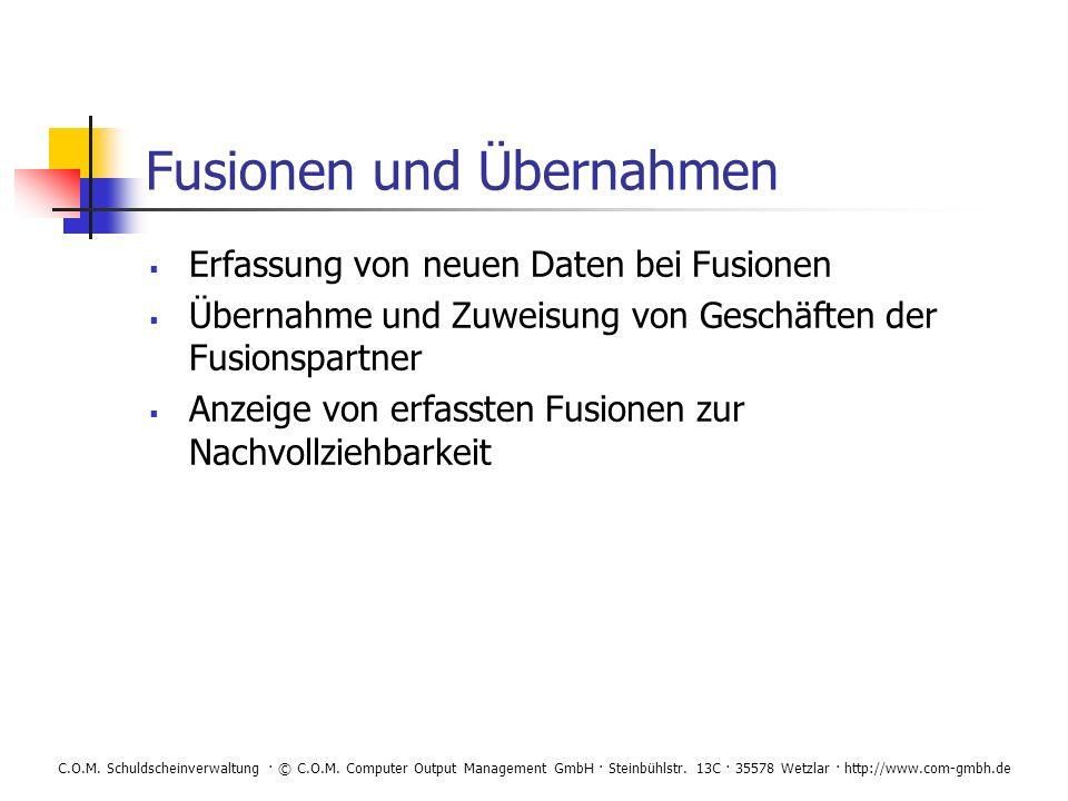 C.O.M. Schuldscheinverwaltung · © C.O.M. Computer Output Management GmbH · Steinbühlstr. 13C · 35578 Wetzlar · http://www.com-gmbh.de Fusionen und Übe