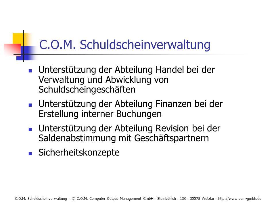 C.O.M. Schuldscheinverwaltung · © C.O.M. Computer Output Management GmbH · Steinbühlstr. 13C · 35578 Wetzlar · http://www.com-gmbh.de C.O.M. Schuldsch