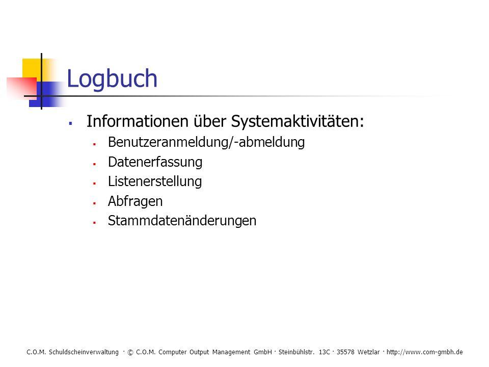 C.O.M. Schuldscheinverwaltung · © C.O.M. Computer Output Management GmbH · Steinbühlstr. 13C · 35578 Wetzlar · http://www.com-gmbh.de Logbuch Informat