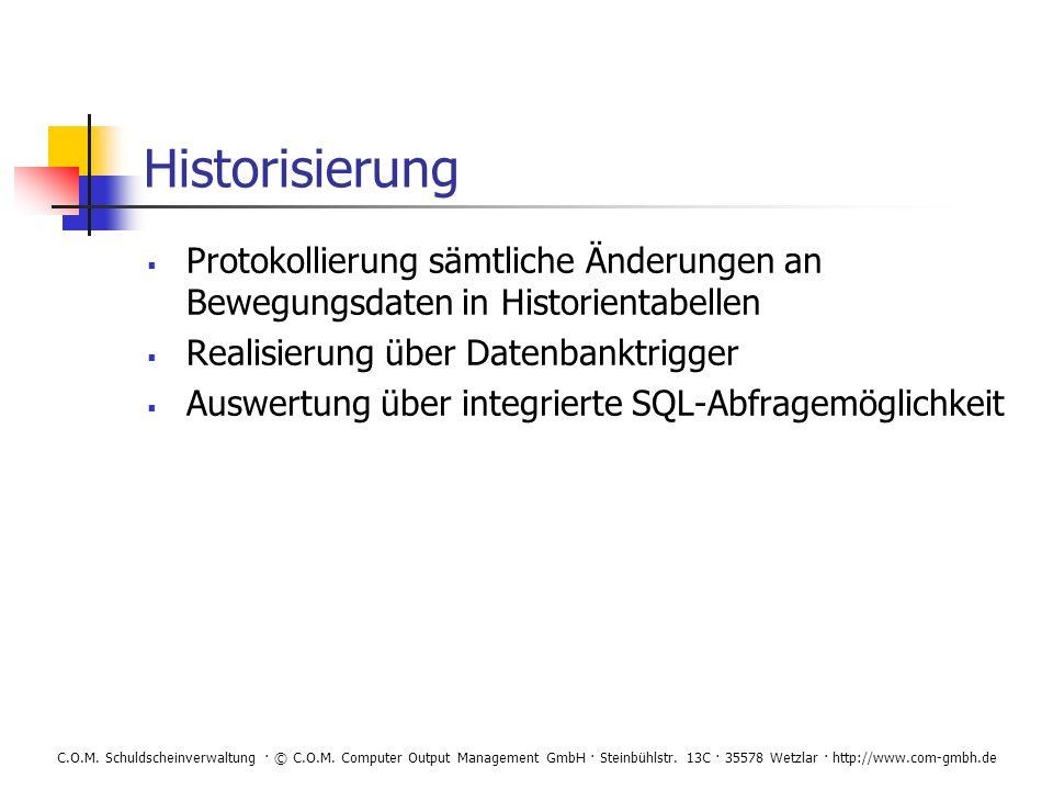 C.O.M. Schuldscheinverwaltung · © C.O.M. Computer Output Management GmbH · Steinbühlstr. 13C · 35578 Wetzlar · http://www.com-gmbh.de Historisierung P