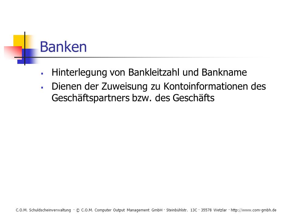 C.O.M. Schuldscheinverwaltung · © C.O.M. Computer Output Management GmbH · Steinbühlstr. 13C · 35578 Wetzlar · http://www.com-gmbh.de Banken Hinterleg