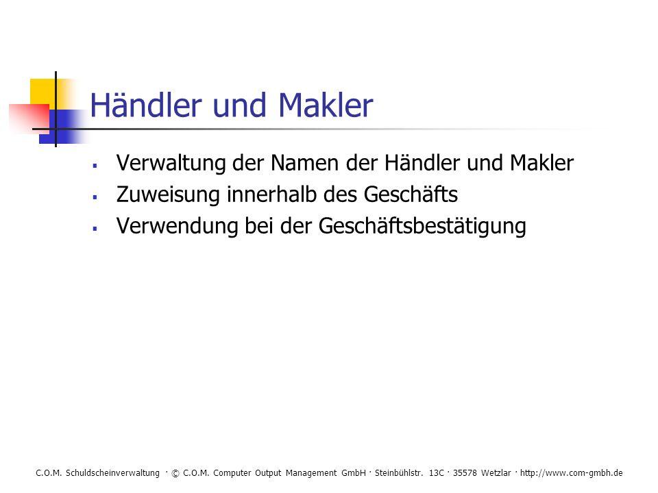 C.O.M. Schuldscheinverwaltung · © C.O.M. Computer Output Management GmbH · Steinbühlstr. 13C · 35578 Wetzlar · http://www.com-gmbh.de Händler und Makl