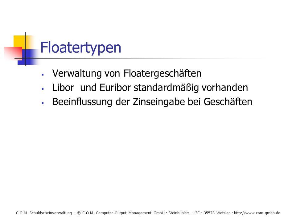 C.O.M. Schuldscheinverwaltung · © C.O.M. Computer Output Management GmbH · Steinbühlstr. 13C · 35578 Wetzlar · http://www.com-gmbh.de Floatertypen Ver