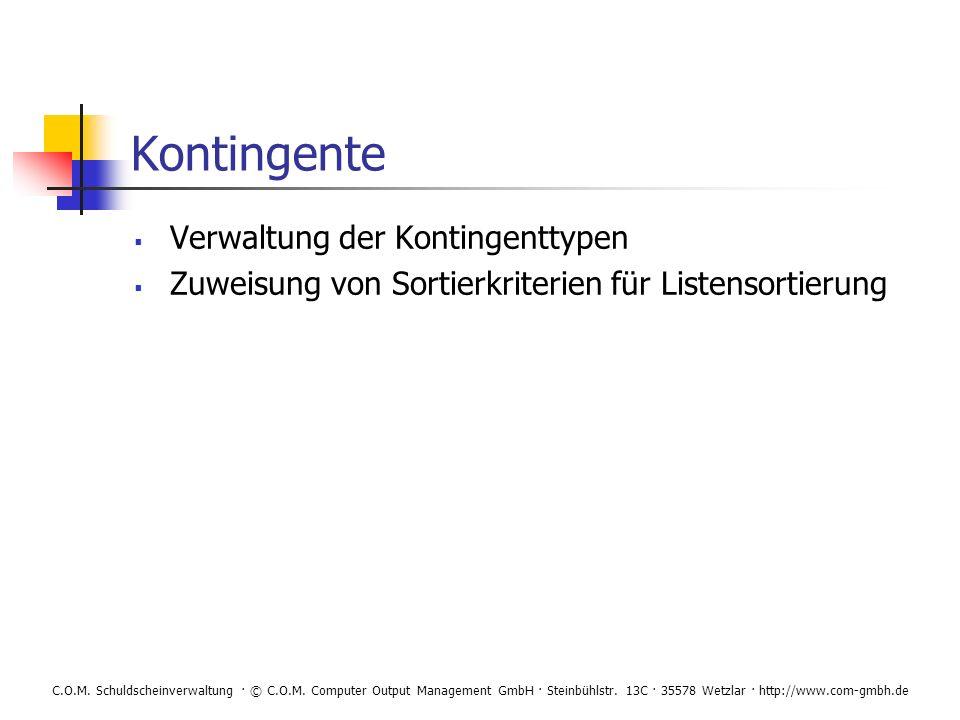 C.O.M. Schuldscheinverwaltung · © C.O.M. Computer Output Management GmbH · Steinbühlstr. 13C · 35578 Wetzlar · http://www.com-gmbh.de Kontingente Verw