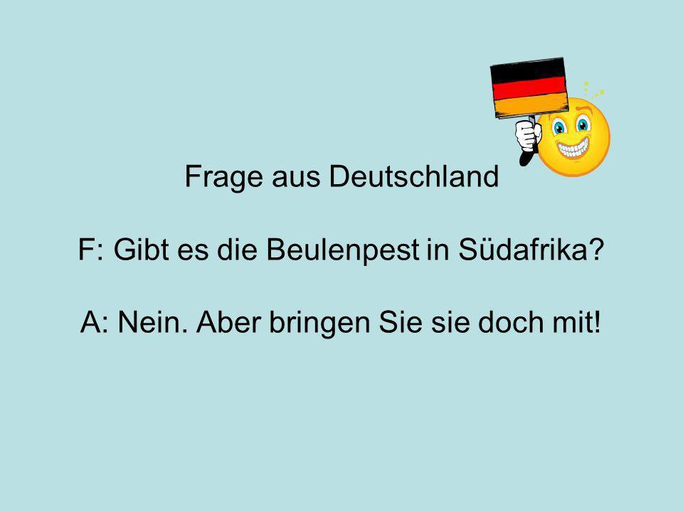 Frage aus Deutschland F: Gibt es die Beulenpest in Südafrika.