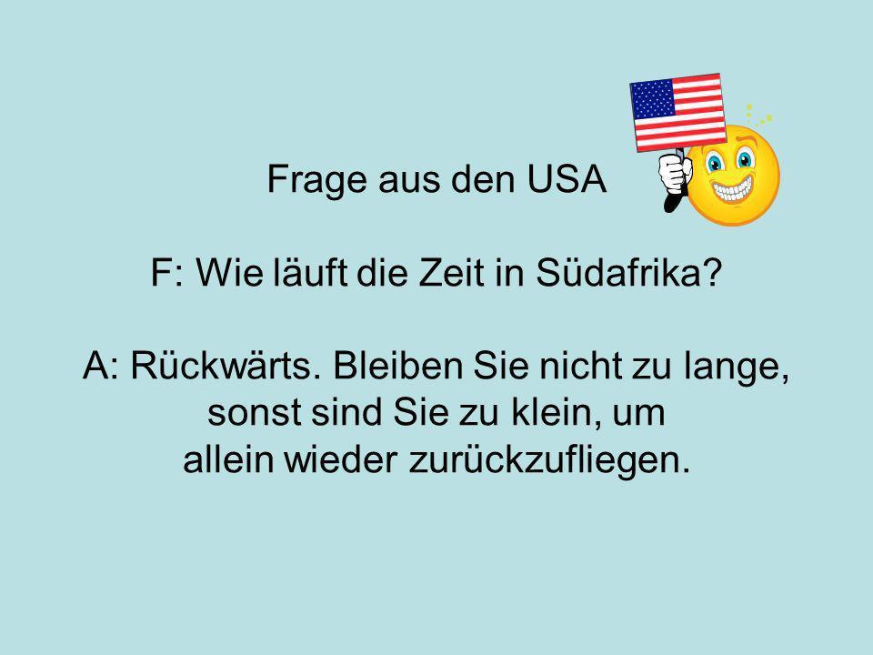 Frage aus den USA F: Wie läuft die Zeit in Südafrika.