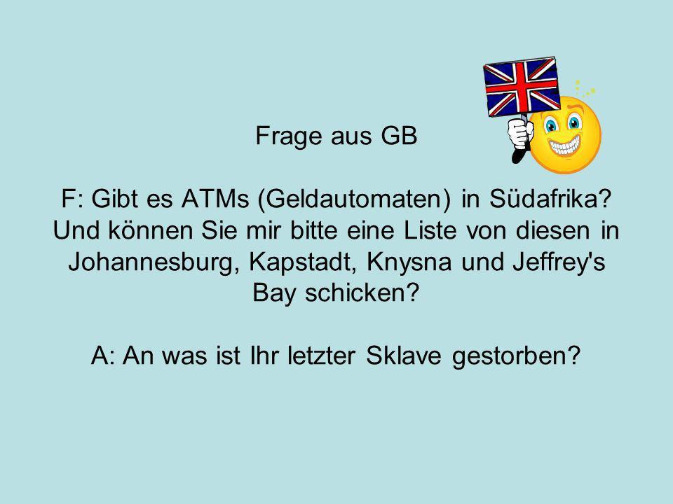 Frage aus GB F: Gibt es ATMs (Geldautomaten) in Südafrika.
