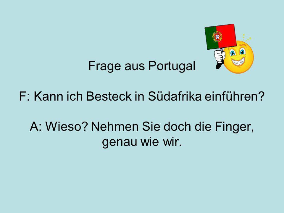 Frage aus Portugal F: Kann ich Besteck in Südafrika einführen.
