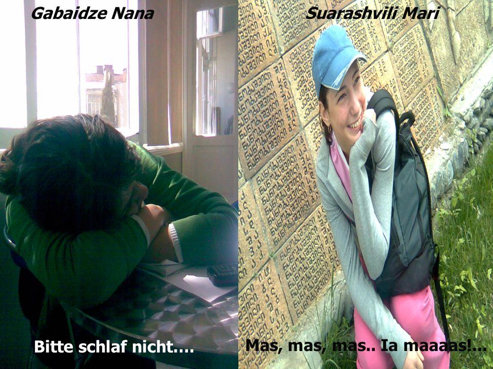 Gabaidze NanaSuarashvili Mari Bitte schlaf nicht…. Mas, mas, mas.. Ia maaaas!...