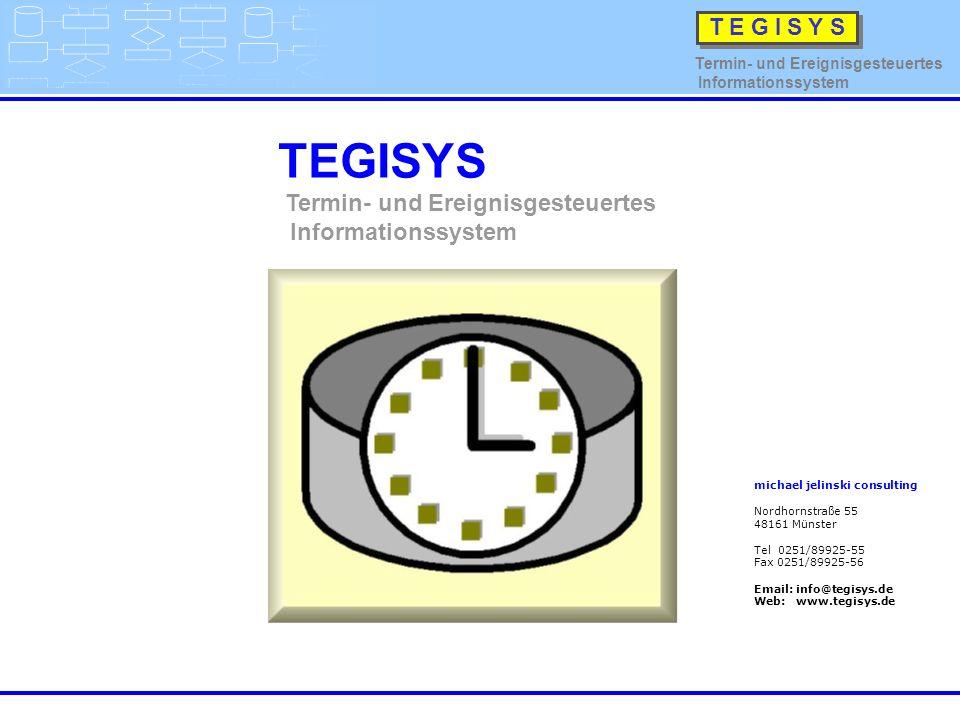 Einbindung von TEGISYS in das Unternehmensnetzwerk Inhalt Zielsysteme TEGISYS CRM FIBU System Internes Datenbank- system für Termine Meldeempfänger Geschäftsleitung Vertriebsleitung Projektleitung Servicetechniker Meldeart Email /SMS EreignisJob-Liste EreignisJob 1 EreignisJob 2 EreignisJob 3 …..… EreignisJob x Kunde: michaewl jelinski consulting Name: Michael Jelinksi Strasse: PLZ:ORT Kunde: michaewl jelinski consulting Name: Michael Jelinksi Strasse: PLZ:ORT Kunde: michaewl jelinski consulting Name: Michael Jelinksi Strasse: PLZ:ORT ERP Kunde: michaewl jelinski consulting Name: Michael Jelinksi Strasse: PLZ:ORT Meldeart Druck / Fax Meldeart Email Meldeart Message /SMS Controlling Lagerist Stammdatenpflegeb.