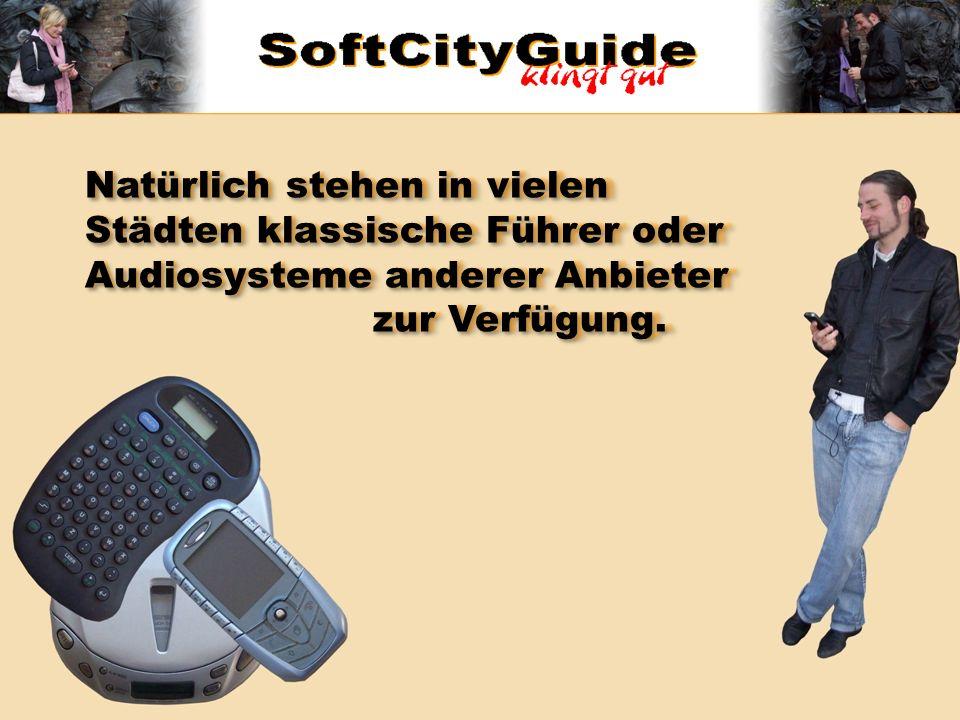 Natürlich stehen in vielen Städten klassische Führer oder Audiosysteme anderer Anbieter zur Verfügung.