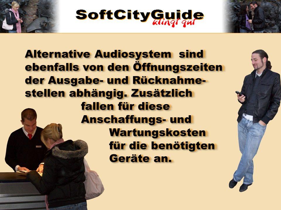 Alternative Audiosystem sind ebenfalls von den Öffnungszeiten der Ausgabe- und Rücknahme- stellen abhängig. Zusätzlich fallen für diese Anschaffungs-