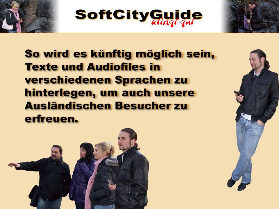 So wird es künftig möglich sein, Texte und Audiofiles in verschiedenen Sprachen zu hinterlegen, um auch unsere Ausländischen Besucher zu erfreuen.