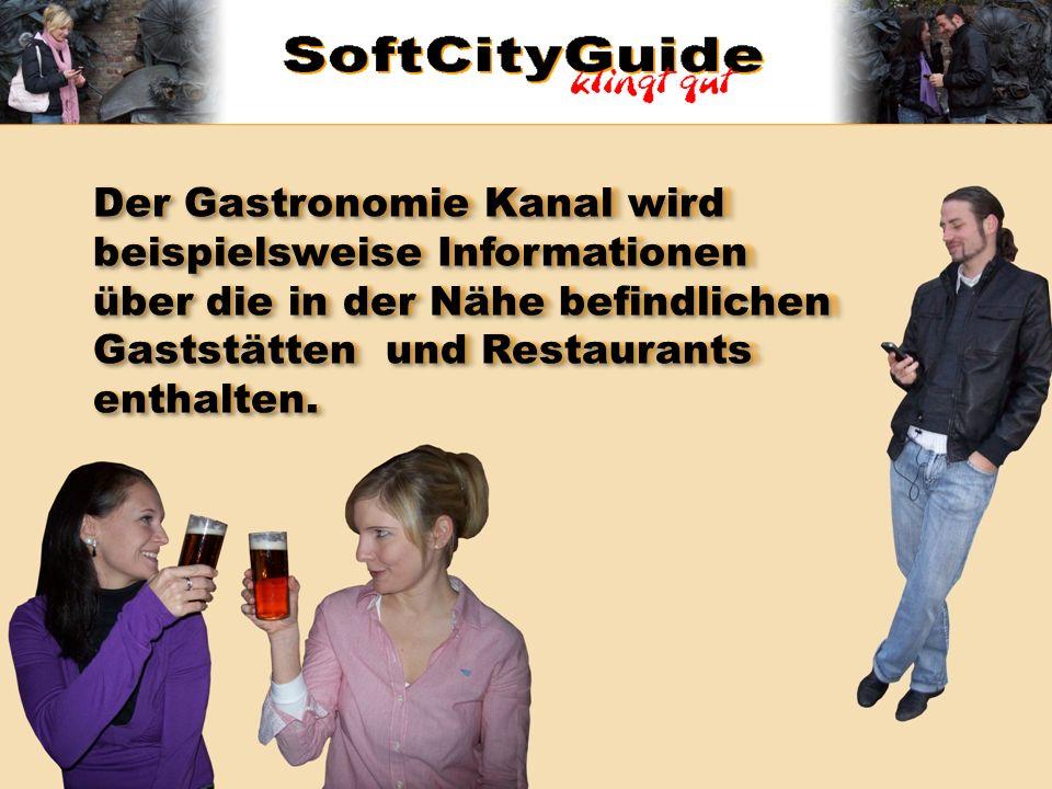 Der Gastronomie Kanal wird beispielsweise Informationen über die in der Nähe befindlichen Gaststätten und Restaurants enthalten.