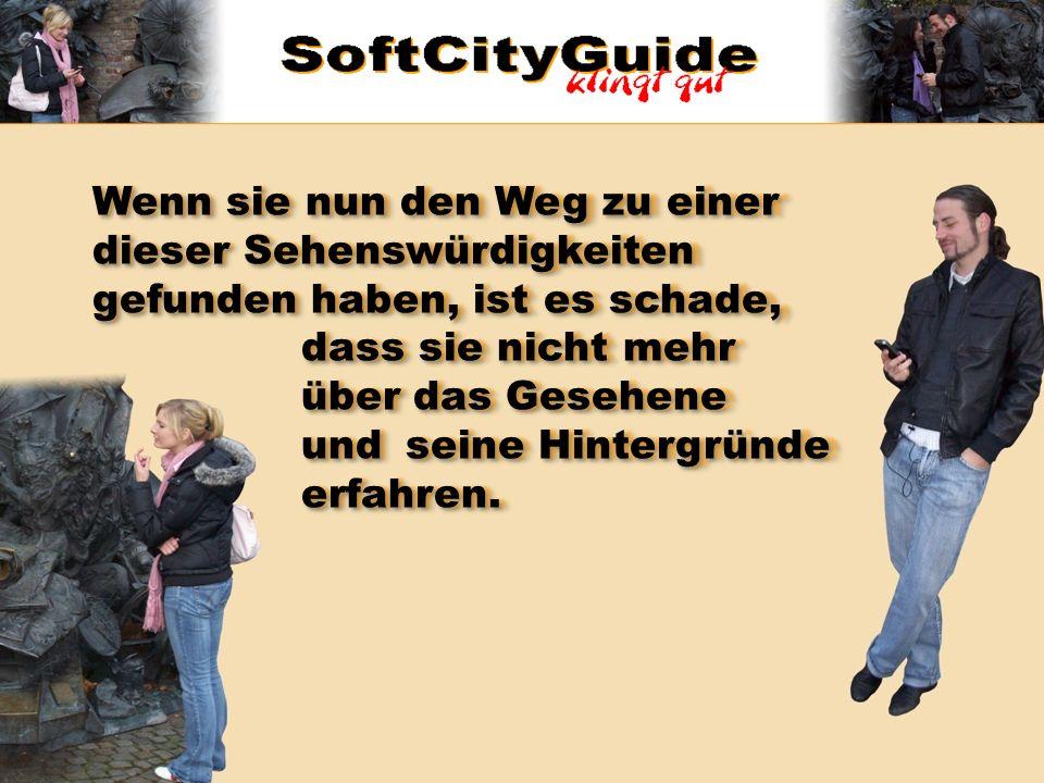Der SoftCityGuide hingegen funktioniert von jedem GPS fähigen Handy aus und leitet Touristen bei Tag und Nacht durch Städte und Gemeinden.
