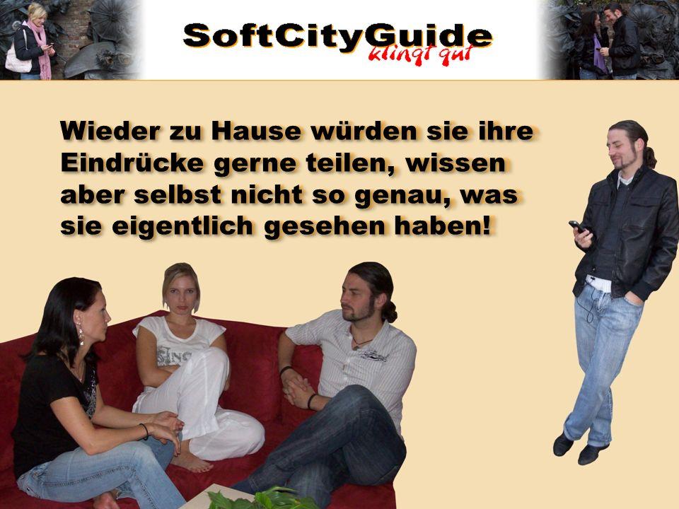 Aus diesem Grund haben wir mit dem SoftCityGuide ein Produkt entwickelt, das ihnen und uns weiter hilft.