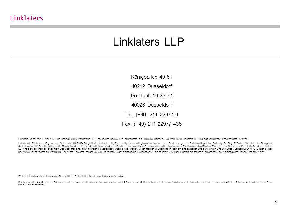 8 Linklaters LLP Königsallee 49-51 40212 Düsseldorf Postfach 10 35 41 40026 Düsseldorf Tel: (+49) 211 22977-0 Fax: (+49) 211 22977-435 Linklaters ist seit dem 1.