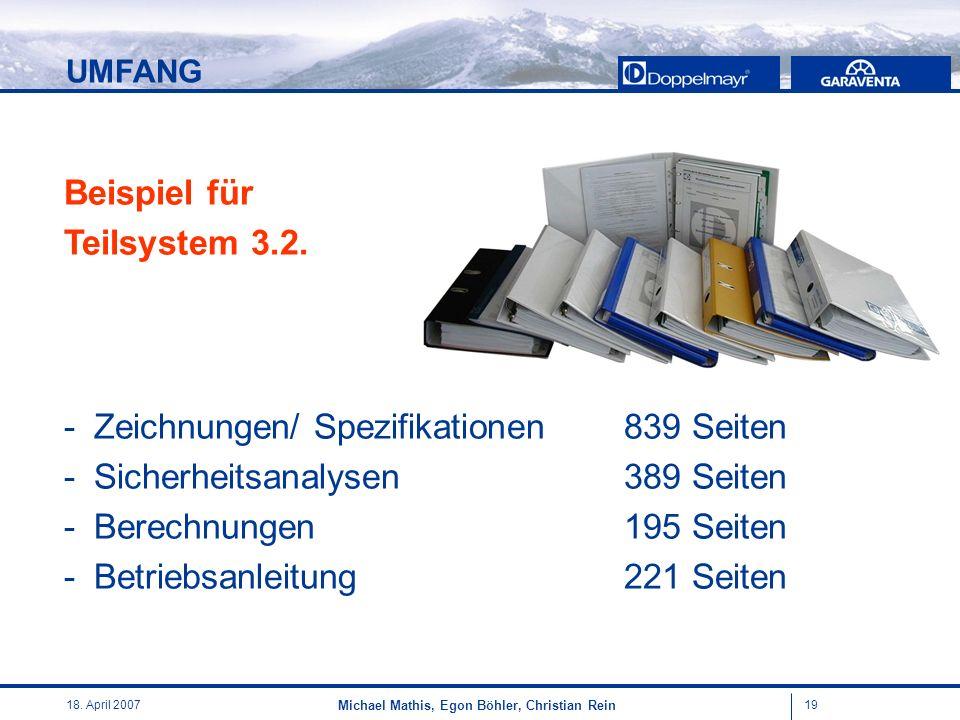 1918. April 2007 Michael Mathis, Egon Böhler, Christian Rein Beispiel für Teilsystem 3.2. -Zeichnungen/ Spezifikationen839 Seiten -Sicherheitsanalysen