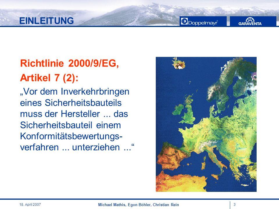 318. April 2007 Michael Mathis, Egon Böhler, Christian Rein Richtlinie 2000/9/EG, Artikel 7 (2): Vor dem Inverkehrbringen eines Sicherheitsbauteils mu