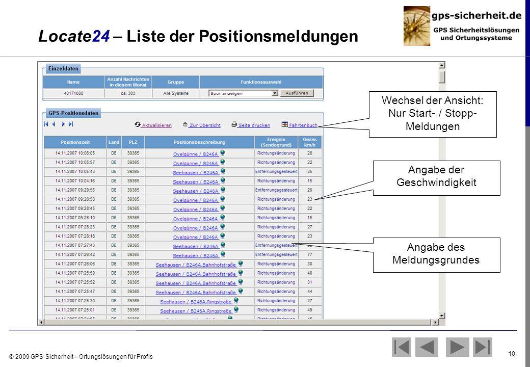 © 2009 GPS Sicherheit – Ortungslösungen für Profis 10 Locate24 – Liste der Positionsmeldungen Angabe des Meldungsgrundes Angabe der Geschwindigkeit We