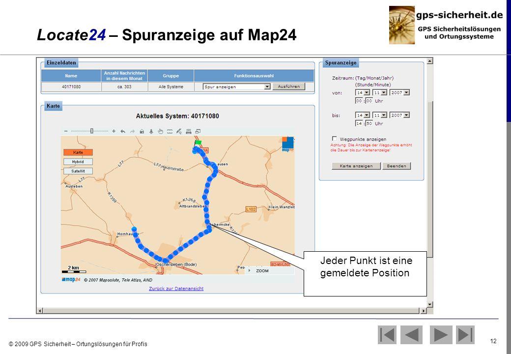 © 2009 GPS Sicherheit – Ortungslösungen für Profis 12 Locate24 – Spuranzeige auf Map24 Jeder Punkt ist eine gemeldete Position