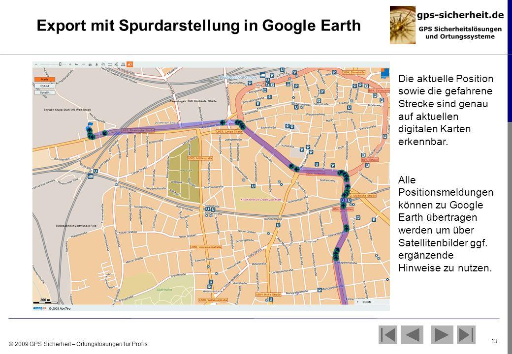 © 2009 GPS Sicherheit – Ortungslösungen für Profis 13 Export mit Spurdarstellung in Google Earth Die aktuelle Position sowie die gefahrene Strecke sin
