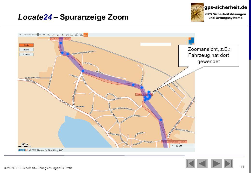 © 2009 GPS Sicherheit – Ortungslösungen für Profis 14 Locate24 – Spuranzeige Zoom Zoomansicht, z.B.: Fahrzeug hat dort gewendet