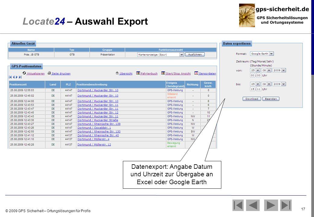 © 2009 GPS Sicherheit – Ortungslösungen für Profis 17 Locate24 – Auswahl Export Datenexport: Angabe Datum und Uhrzeit zur Übergabe an Excel oder Googl