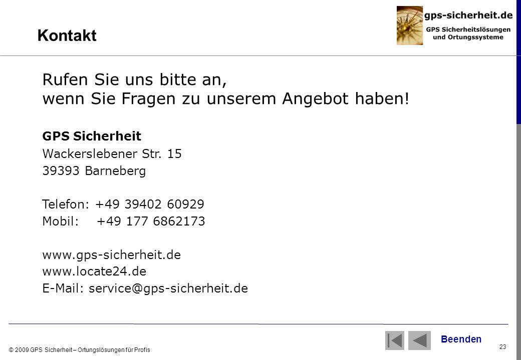 © 2009 GPS Sicherheit – Ortungslösungen für Profis 23 GPS Sicherheit Wackerslebener Str. 15 39393 Barneberg Telefon: +49 39402 60929 Mobil: +49 177 68