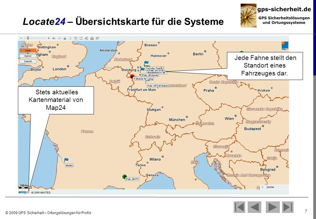 © 2009 GPS Sicherheit – Ortungslösungen für Profis 7 Locate24 – Übersichtskarte für die Systeme Jede Fahne stellt den Standort eines Fahrzeuges dar. S