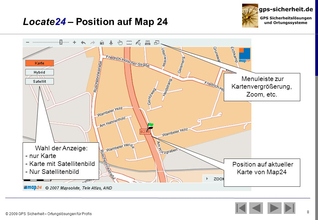 © 2009 GPS Sicherheit – Ortungslösungen für Profis 8 Locate24 – Position auf Map 24 Position auf aktueller Karte von Map24 Menuleiste zur Kartenvergrö